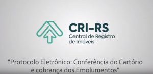 IRIRGS disponibiliza vídeo explicativo do Protocolo Eletrônico destinado aos cartórios – etapa conferência do cartório e cobrança de emolumentos