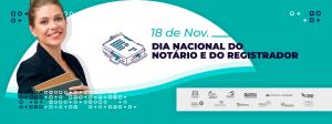 18 de Novembro: Dia Nacional do Notário e do Registrador marca a importância da atividade extrajudicial para a sociedade