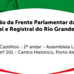 Anoreg/RS convida para instalação da Frente Parlamentar da Justiça Notarial e Registral