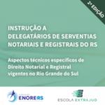 Fundação Enore e Escola Extrajud promovem 2ª Edição do Curso de Instrução aos Novos Delegatários de Serventias Notariais e Registrais do RS