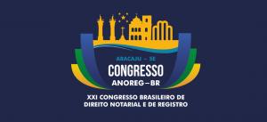Anoreg/BR: Último dia de inscrições com desconto no XXI Congresso Brasileiro de Direito Notarial e de Registro