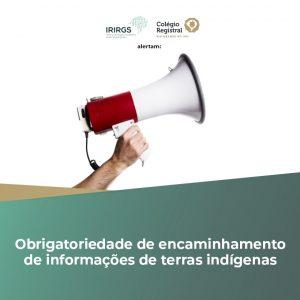 Colégio Registral do RS e IRIRGS alertam registradores imobiliários sobre a obrigatoriedade de encaminhamento de informações de terras indígenas